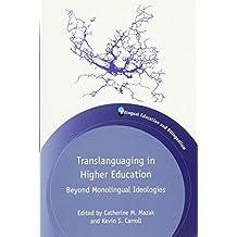 Translanguaging in Higher Education: Beyond Monolingual Ideologies (Bilingual Education & Bilingualism)
