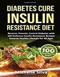 Diabetes Cure Insulin-Resistance Diet: Reverse, Prevent, Control Diabetes with 100 Delicious Insulin-Resistant Recipes Towards Healthy Lifestyle for All Ages