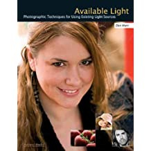 Available Light: Photographic Techniques for Using Existing Light Sources