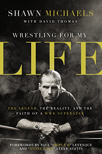 Wrestling for My Life: The Legend, the Reality, and the Faith of a WWE Superstar (English Edition) por Shawn Michaels
