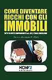 Come Diventare Ricchi con Gli Immobiliutto, Affitti, Compravendite, B&B, Aste, Stralci, Edificazioni