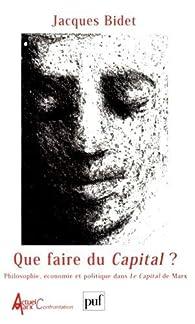 Que faire du Capital ? par Jacques Bidet