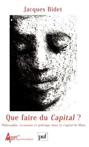 Que faire du Capital ? : Philosophie, conomie et politique dans Le Capital de Marx