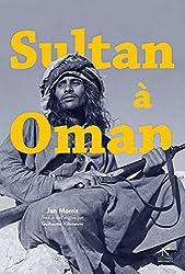 Sultan à Oman: Récit d'un voyage historique