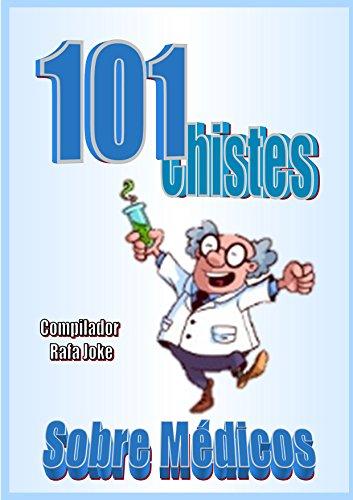 101 Chistes Sobre Médicos. En español, Humor Cuentos, Bromas: Cuentos, chistes, bromas sobre borrachos en español. Humor: Cómico, humor, gracioso, cortos, crueles, rojos, risa