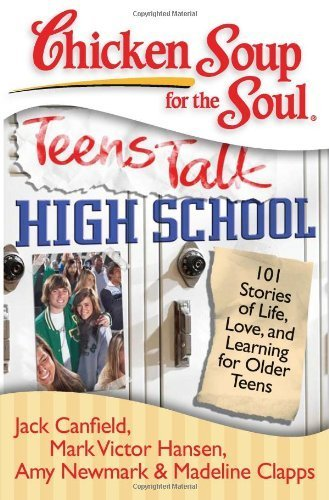 Chicken Soup for the Soul: Teens Talk High School: 101 Stories of Life, Love, and Learning for Older Teens by Canfield, Jack, Hansen, Mark Victor, Newmark, Amy, Clapps, M (2008) Paperback