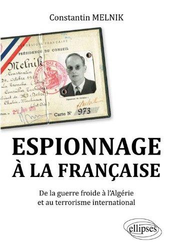 Espionnage à la française : De la guerre froide à l'Algérie et au terrorisme international