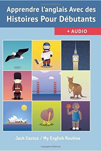 Apprendre l'Anglais avec des Histoires pour débutants.: Améliorer votre compréhension orale et écrite par Jack Cactus