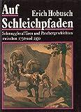 Auf Schleichpfaden: Schmuggleraffären und Paschergeschichten zwischen 1730 und 1930 - Erich Hobusch