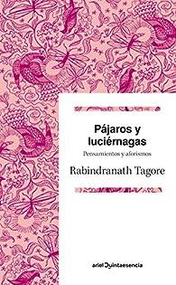 Pájaros y luciérnagas: Pensamientos y aforismos par Rabindranath Tagore
