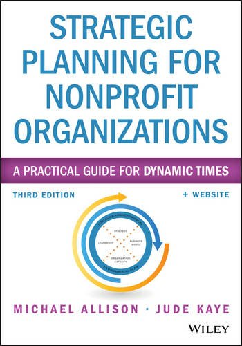 Strategic Planning for Nonprofit Organizations, Third Edition + Website: A Practical Guide for Dynamic Times (Wiley Nonprofit Authority)