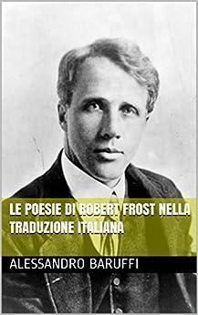 Le Poesie di Robert Frost nella Traduzione Italiana di [Baruffi, Alessandro]