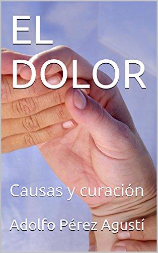 Descargar Libro EL DOLOR: Causas y curación (Tratamiento natural nº 49) de Adolfo Pérez Agusti