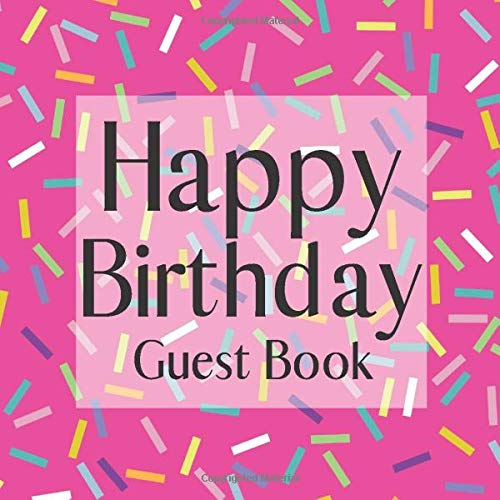 Happy Birthday Guest Book: Hot Pink Confetti Candy - Signing Celebration Guest Book w/ Photo Space Gift Log-Party Event Reception Visitor Advice ... Memories-Unique Accessories Idea Scrapbook -