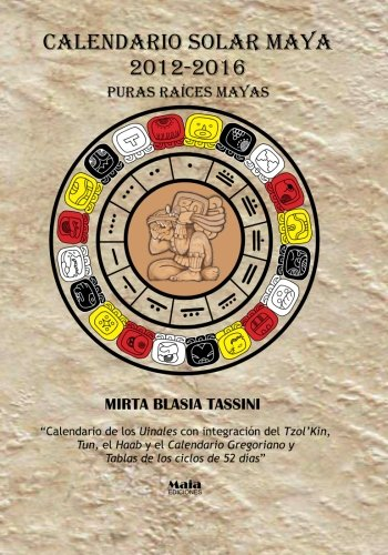 Calendario Solar Maya 2012-2016: Puras Raices Mayas