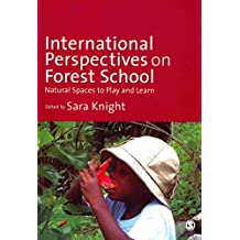 [International Perspectives on Forest School: Natural Spaces to Play and Learn] (By: Sara Knight) [published: September, 2013]
