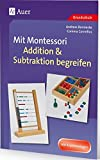 Mit Montessori Addition & Subtraktion begreifen: 1. bis 4. Klasse (Mathe mit Montessori)