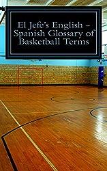 El Jefe's English - Spanish Glossary of Basketball Terms (English Edition)