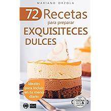 72 RECETAS PARA PREPARAR EXQUISITECES DULCES: Ideales para incluir en tu menú diario (Colección Cocina Fácil & Práctica nº 28) (Spanish Edition)
