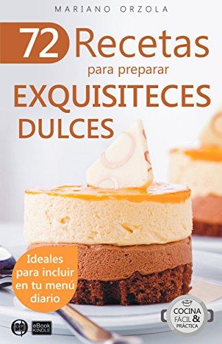 72-recetas-para-preparar-exquisiteces-dulces-ideales-para-incluir-en-tu-menu-diario-coleccion-cocina
