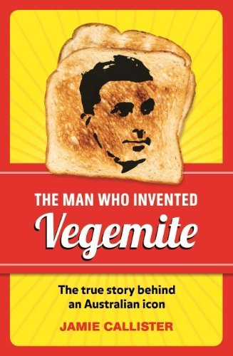 the-man-who-invented-vegemite-by-jamie-callister-11-apr-2013-paperback