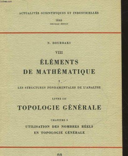 8 - elements de mathematique - i - les structures fondamentales de l'analyse - livre 3 - topologie generale - chapitre 9 - utilisation des nombres reels en topologie generale