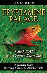 Tryptamine Palace: 5-MeO-DMT and the Sonoran Desert Toad by James Oroc (2009-05-21)