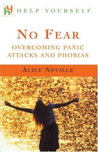 No Fear: Overcoming Panic Attacks and Phobias by Alice Neville (17-Jul-2003) Paperback
