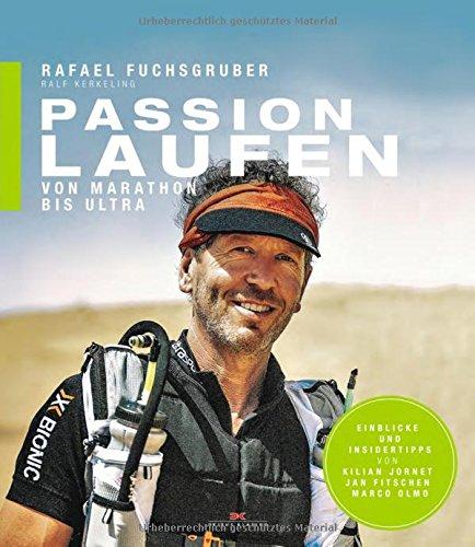 Passion Laufen: Von Marathon bis Ultra (Ultramarathon Laufen)