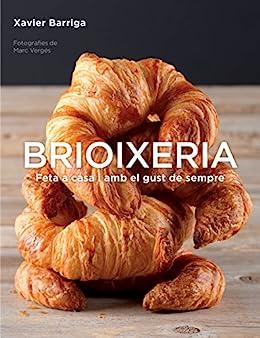 Brioixeria: Feta a casa amb el gust de sempre eBook: Xavier ...