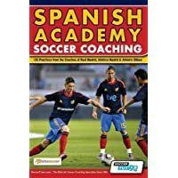 Spanish Academy Soccer Coaching - 120 Practices from the Coaches of Real Madrid, Atletico Madrid