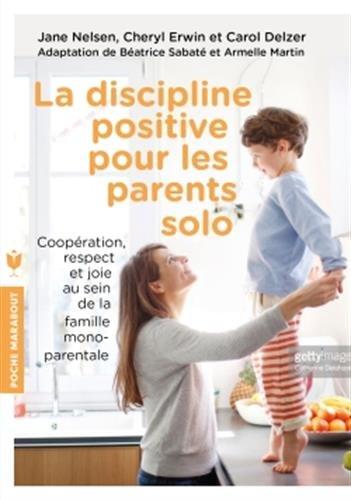 La discipline positive pour les parents solo par Jane Nelsen, Cheryl Erwin, Carol Delzer