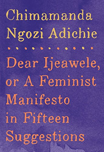 Dear Ijeawele Or A Feminist Manifesto In Fifteen por Chimamanda Ngozi Adichie
