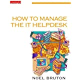 How to Manage the IT Helpdesk: A guide for user support and call centre managers (Computer weekly professional series) by Noel Bruton (1997-09-01)