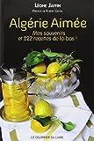 Algérie aimée - Mes souvenirs et 222 recettes de là-bas