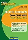 Sujets corrigés concours Kiné : Biologie, Physique, Chimie (French Edition)