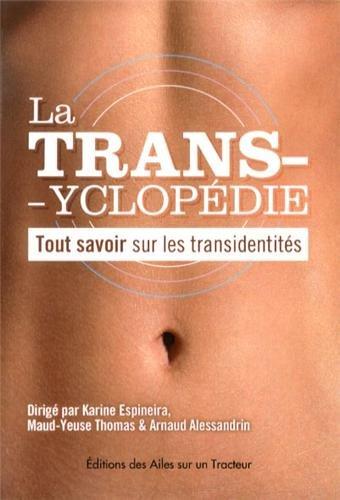 La Transyclopédie : pour tout savoir sur les transidentités (2013)
