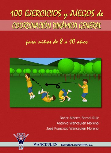 100 EJERCICIOS Y JUEGOS DE COORDINACIÓN DINÁMICA GENERAL PARA ...