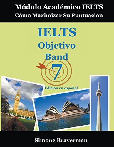 IELTS Objetivo Band 7: Módulo Académico IELTS – Cómo Maximizar Su Puntuación (Edición en español) par Simone Braverman