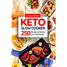 Keto Slow Cooker Cookbook: 250 Recipes to Reboot Your Metabolism (English Edition)