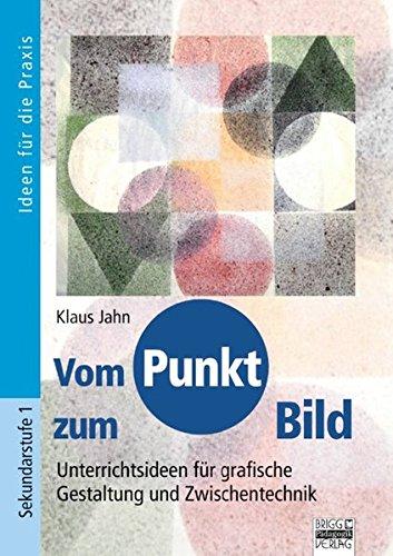 Brigg: Kunst: Vom Punkt zum Bild: Unterrichtsideen für grafische Gestaltung und Zwischentechnik