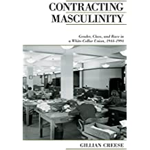 Contracting Masculinity: Gender, Class, and Race in a White-Collar Union, 1944-1994