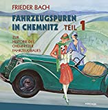 Fahrzeugspuren in Chemnitz: Zur Historie des Chemnitzer Fahrzeugbaues. Teil 1