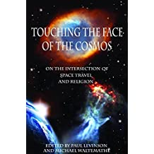 Touching the Face of the Cosmos: On the Intersection of Space Travel and Religion (2016-03-01)