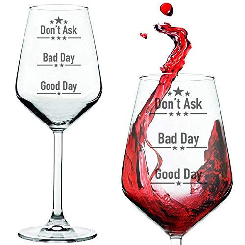 Good Day Bad Day Don't Ask Wine Glass, Fun Novelty Bar Gift For Wine Lovers, Perfect Glasses For Red White Or Rose Wine -