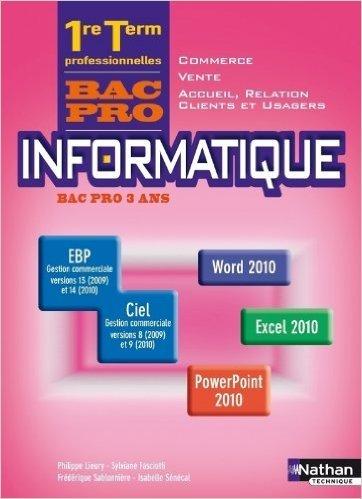 Informatique Office 2010 1re/Term Bac Pro Commerce/Vente/ARCU de Philippe Lieury (Auteur, Sous la direction de),S. Fasciotti ,Frédérique Sablonniere ( 23 avril 2013 )