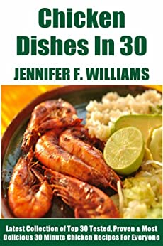 No More Than 30 Minute Chicken Dishes: Latest Collection of Top 30 Tested, Proven, Most-Wanted Delicious And Quick Chicken Recipes For Everyone (English Edition) von [Williams, Jennifer F.]