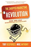 The Shopper Marketing Revolution: Consumer - Shopper - Retailer:  How Marketing Must Reinvent Itself...