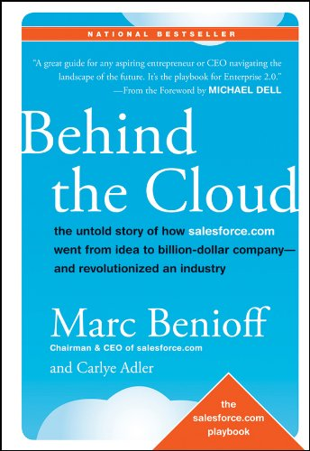 Behind the Cloud: The Untold Story of How Salesforce.com Went from Idea to Billion–Dollar Company–and Revolutionized an Industry par Marc Benioff