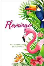 Buy Flamingo Weekly Planner Diary Coloring Pages Journal For Flamingo Birds Flowers Lovers Wild Forest Animals Cute Relax Notebook Flamingo Couple Tropical Theme Mandalas Coloring Pages No2 Book Online At Low Prices